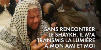 Sans rencontrer le Shaykh, il m'a transmis la Lumière à mon ami et moi – Témoignage de Seyd