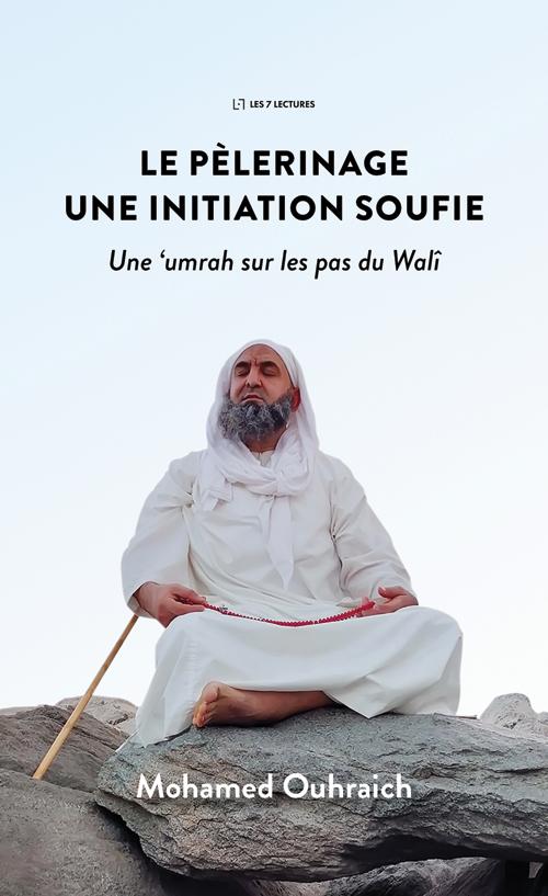 Le pèlerinage : une initiation soufie - Mohamed Ouhraich